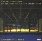 Architektur in Berlin. Das XX. Jahrhundert. Ein Jahrhundert Kunst in Deutschland