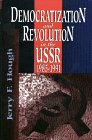 Democratization and Revolution in the U. S. S. R., 1985-91, Jerry F. Hough, 0815737483