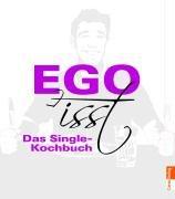 Ego Isst: Das Single-Kochbuch