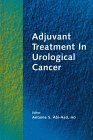 Adjuvant Treatment in Urological Cancer, Antoine S. ABI-Aad, 1850709173