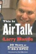 This Is Air Talk Larry Mantle: 20 Years of Conversation on 89.3 KPCC by Brand: Angel City Pr