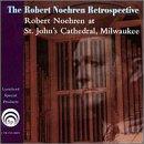 The Robert Noehren Retrospective: Robert Noehren at St. John's Cathedral, Milwaukee Review