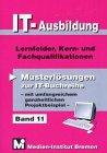 IT-Ausbildung - Lernfelder und Kernqualifikationen: Musterlösungen zur IT-Buchreihe, Band 11