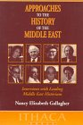 Approaches to the History of the Middle East : Interviews with Leading Middle East Historians, Gallagher, Nancy E., 0863722121