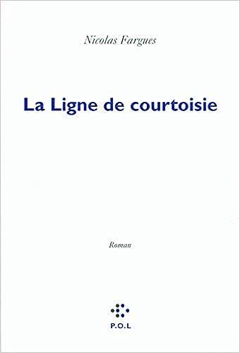 Amazon Fr La Ligne De Courtoisie Nicolas Fargues Livres