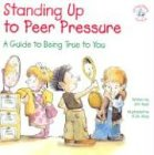 img - for Standing Up to Peer Pressure: A Guide to Being True to You (Elf-Help Books for Kids) book / textbook / text book