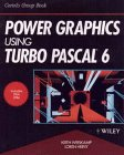 Power Graphics Using Turbo Pascal 6, Keith Weiskamp and Loren Heiny, 0471547360