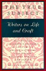 The True Subject : Writers on Life and Craft, Smiley, Jane, 1555971814