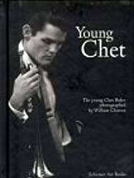 Young Chet: Young Chet Baker Photographed by William Claxton (Bonsai Books)
