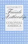 Authority and Female Authorship in Colonial America, Scheick, William J., 0813120543