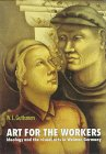 Art for the Workers : Ideology and the Visual Arts in Weimar Germany, Guttsman, 0719036348