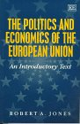 The Politics and Economics of the European Union : An Introductory Text, Jones, Robert A., 1852788984