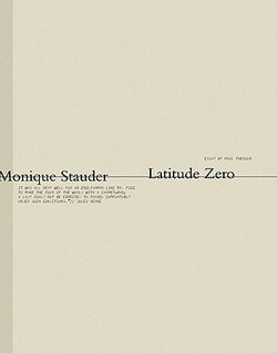 Monique Stauder: Latitude Zero (Hardcover); 2010 Edition
