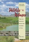Western National Wildlife Refuges: Thirty-Six Ecological Havens from California to Texas