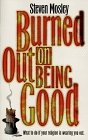 Burned Out on Being Good, Steven R. Mosley, 0816315787