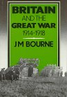 Britain and the Great War, 1914-1918, Bourne, John, 0713165235