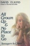 All Grown Up & No Place to Go: Teenagers in Crisis by David Elkind (1984-05-03) (All Grown Up And No Place To Go)