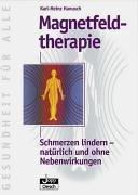 Magnetfeldtherapie. Schmerzen lindern - natürlich und ohne Nebenwirkungen von Karl H. Hanusch