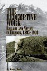 The Redemptive Work: Railway and Nation in Ecuador, 1895-1930 (Latin American Silhouettes)