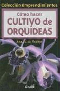 Como hacer Cultivo De Orquideas / Cultivating Orchids (Coleccion Emprendimientos) (Spanish Edition)