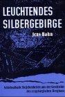 Leuchtendes Silbergebirge: Schicksalhafte Begebenheiten aus der Geschichte des erzgebirgischen Bergbaus