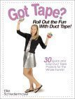 Got Tape?: Roll Out the Fun With Duct Tape! by Krause Pubns Inc