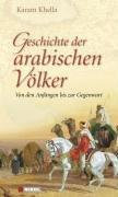 Geschichte der arabischen Völker: Von den Anfängen bis zur Gegenwart