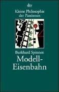 Kleine Philosophie der Passionen: Modelleisenbahn: Originalausgabe Taschenbuch – 1998 Burkhard Spinnen dtv 3423202173 Belletristik