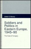 Soldiers and Politics in Eastern Europe, 1945-90, Zoltan D. Barany, 0333588215