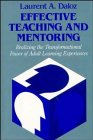 Effective Teaching and Mentoring : Realizing the Transformational Power of Adult Learning Experiences, Daloz, Laurent A., 155542001X