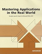 Mastering Applications in the Real World Discipline-Specific Projects for Microsoft Office 2007 Advanced (Paperback, 2008) pdf epub