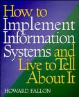 How to Implement Information Systems and Live to Tell about It, Howard Fallon, 0471018767