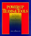Power-Up Teams and Tools : For Process Improvement and Problem Solving, Montgomery, William L., 096411240X