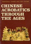 Chinese Acrobatics Through the Ages (Traditional Chinese Arts and Culture)