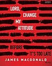 img - for Lord, Change My Attitude - Leader Kit: Before It's Too Late book / textbook / text book