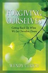 Forgiving Ourselves - Getting Back Up when We Let Ourselves Get Down