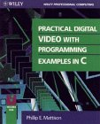 Practical Digital Video Programming with Examples in C, Phillip E. Mattison, 0471310166