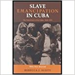 Slave Emancipation in Cuba - The Transition to Free Labor, 18601899 ((REV)00) by Scott, Rebecca [Paperback (2000)]