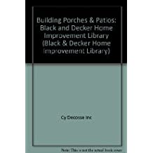 Building Porches & Patios: Black and Decker Home Improvement Library (Black & Decker Home Improvement Library)