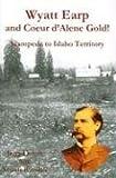 Wyatt Earp and Coeur D'Alene Gold!: Stampede to Idaho Territory