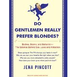 Do Gentlemen Really Prefer Blondes?: Bodies, Brains, and Behavior---The Science Behind Sex, Love and Attraction [AUDIO CD] [2008] [By Jena Pincott] pdf epub