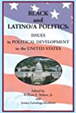 Black and Latino/a Politics : Issues in Political Development in the United States, Nelson, William E., Jr. and Lavariega Monforti, Jessica L., 097154025X