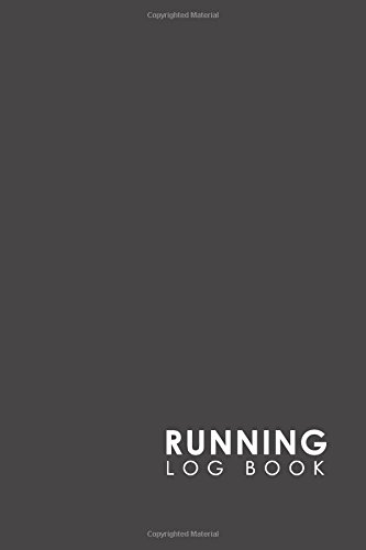 Running Log Book: My Running Diary, Runners Training Log, Running Logs, Track Distance, Time, Speed, Weather, Calories & Heart Rate (Volume 17)