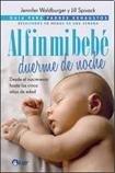 img - for Al fin mi bebe duerme de noche. Desde el nacimiento hasta los 5 anos de edad (Spanish Edition) book / textbook / text book