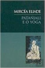 Patanjali E O Yoga: Mircea Eliade: 9789727085675: Amazon ...
