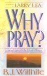 Why Pray?, B. J. Willhite, 0884192555