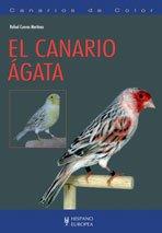 Canarios de color/ Canary with colors: El Canario Agata/ the Agata Canary (Pajaros) (Spanish Edition)