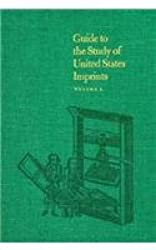 Guide to the Study of United States Imprints (Belknap Press)
