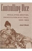 CONTROLLING VICE: REGULATING BROTHEL PROSTITUTION IN ST. P (HISTORY CRIME & CRIMINAL JUS) (History Of Prostitution In The United States)