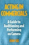 Acting in Commercials : A Guide to Auditioning and Performing on Camera, See, Joan, 082308325X